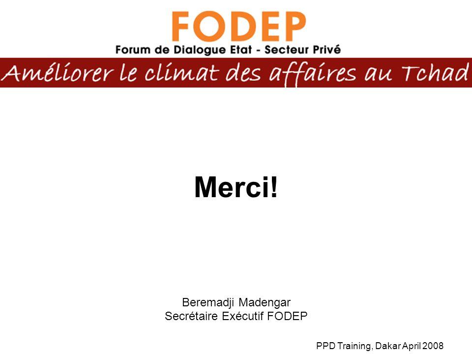 PPD Training, Dakar April 2008 Merci! Beremadji Madengar Secrétaire Exécutif FODEP