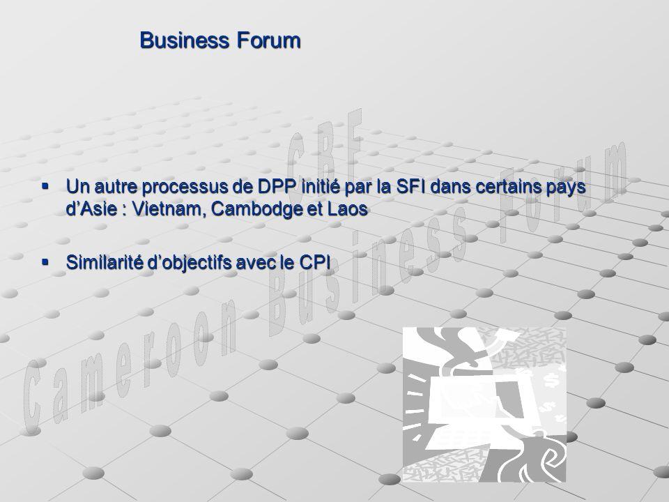 Business Forum Un autre processus de DPP initié par la SFI dans certains pays dAsie : Vietnam, Cambodge et Laos Un autre processus de DPP initié par la SFI dans certains pays dAsie : Vietnam, Cambodge et Laos Similarité dobjectifs avec le CPI Similarité dobjectifs avec le CPI