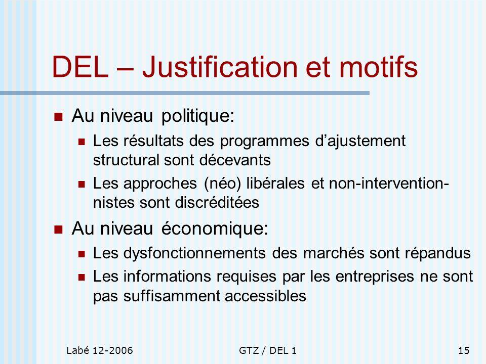 Labé 12-2006GTZ / DEL 115 DEL – Justification et motifs Au niveau politique: Les résultats des programmes dajustement structural sont décevants Les ap