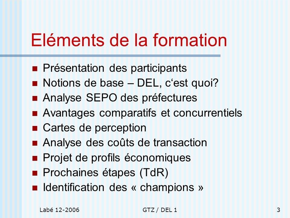 Labé 12-2006GTZ / DEL 13 Eléments de la formation Présentation des participants Notions de base – DEL, cest quoi? Analyse SEPO des préfectures Avantag