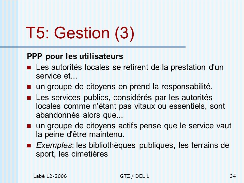 Labé 12-2006GTZ / DEL 134 T5: Gestion (3) PPP pour les utilisateurs Les autorités locales se retirent de la prestation d'un service et... un groupe de