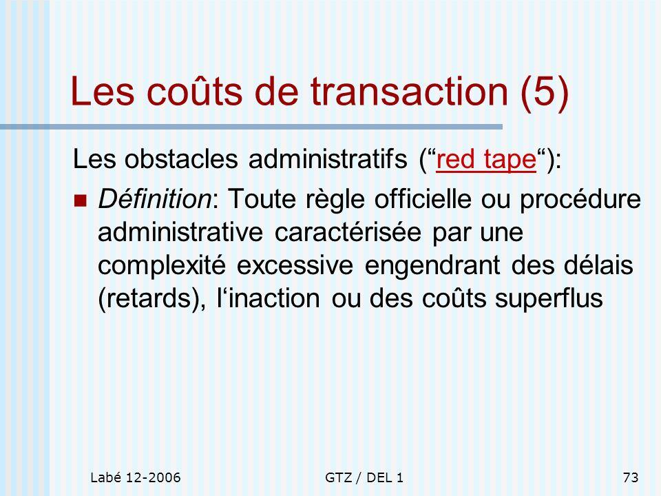 Labé 12-2006GTZ / DEL 173 Les coûts de transaction (5) Les obstacles administratifs (red tape): Définition: Toute règle officielle ou procédure admini