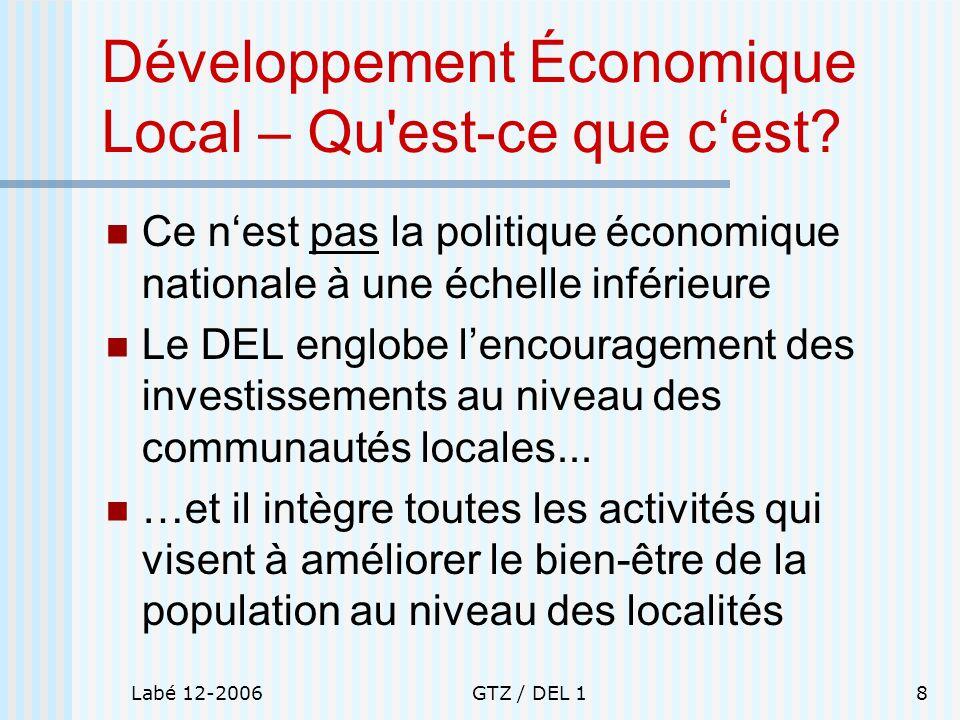Labé 12-2006GTZ / DEL 18 Développement Économique Local – Qu'est-ce que cest? Ce nest pas la politique économique nationale à une échelle inférieure L