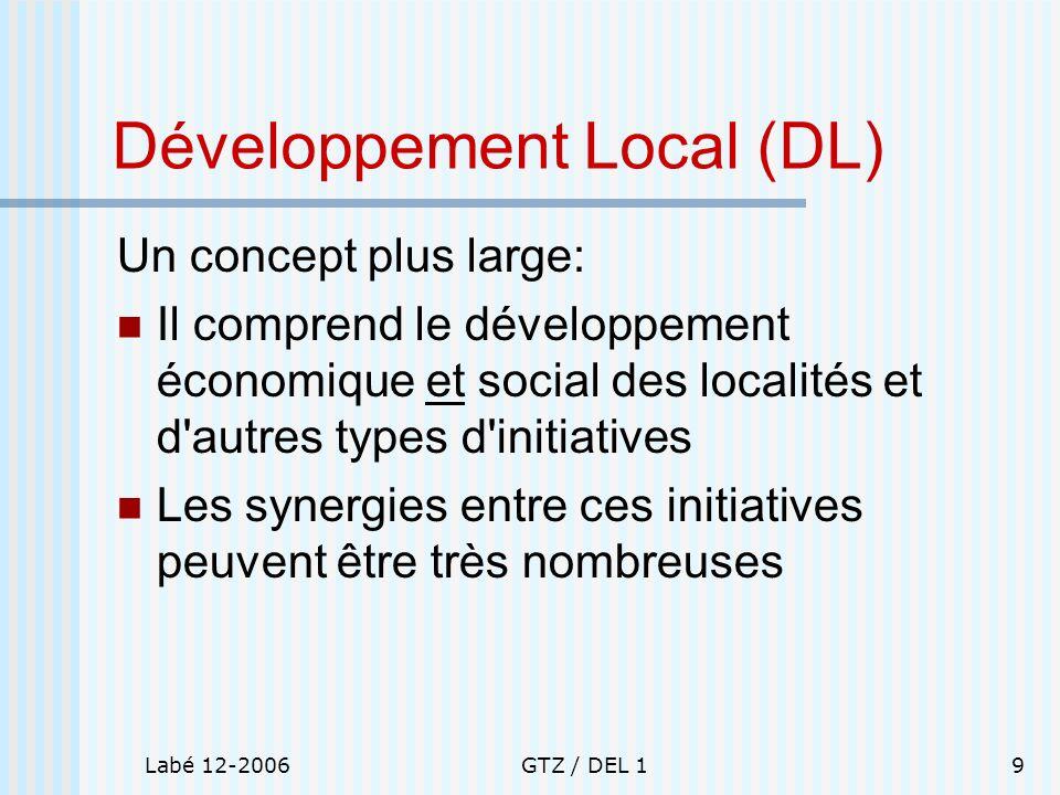 Labé 12-2006GTZ / DEL 19 Développement Local (DL) Un concept plus large: Il comprend le développement économique et social des localités et d'autres t