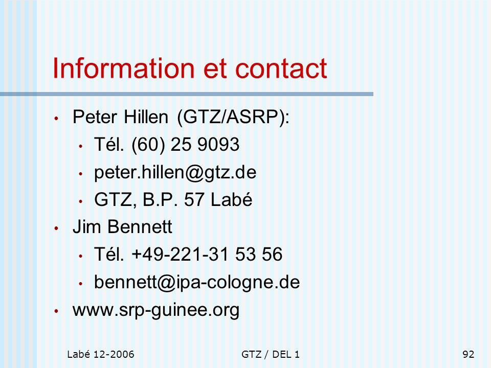 Labé 12-2006GTZ / DEL 192 Information et contact Peter Hillen (GTZ/ASRP): Tél. (60) 25 9093 peter.hillen@gtz.de GTZ, B.P. 57 Labé Jim Bennett Tél. +49