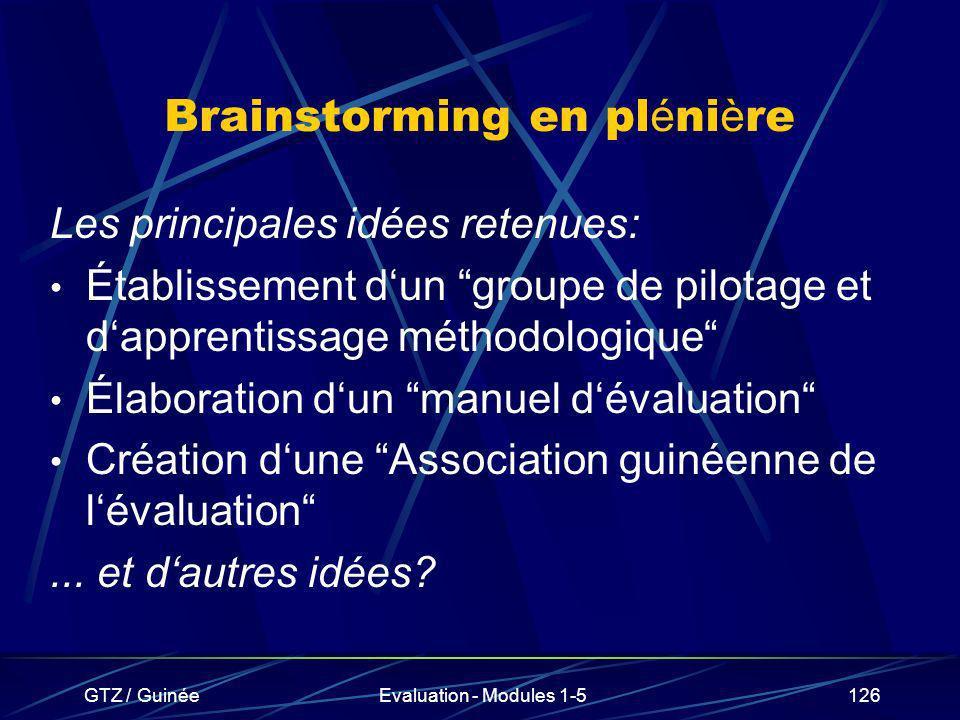 GTZ / GuinéeEvaluation - Modules 1-5126 Brainstorming en pl é ni è re Les principales idées retenues: Établissement dun groupe de pilotage et dapprent