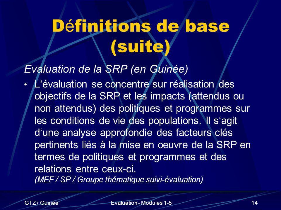 GTZ / GuinéeEvaluation - Modules 1-514 D é finitions de base (suite) Evaluation de la SRP (en Guinée) Lévaluation se concentre sur réalisation des obj