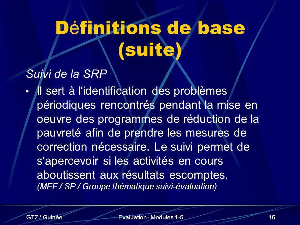GTZ / GuinéeEvaluation - Modules 1-516 D é finitions de base (suite) Suivi de la SRP Il sert à lidentification des problèmes périodiques rencontrés pe