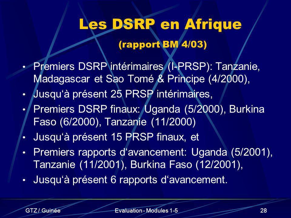 GTZ / GuinéeEvaluation - Modules 1-528 Les DSRP en Afrique (rapport BM 4/03) Premiers DSRP intérimaires (I-PRSP): Tanzanie, Madagascar et Sao Tomé & P