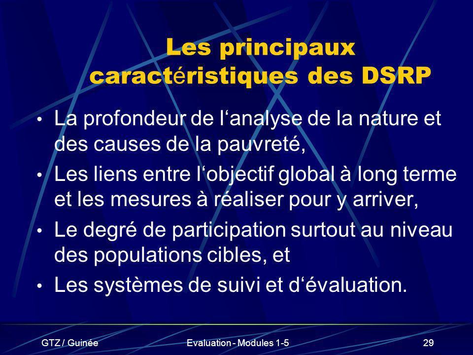 GTZ / GuinéeEvaluation - Modules 1-529 Les principaux caract é ristiques des DSRP La profondeur de lanalyse de la nature et des causes de la pauvreté,