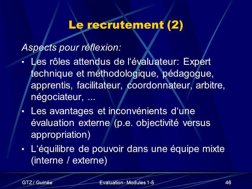 GTZ / GuinéeEvaluation - Modules 1-546 Le recrutement (2) Aspects pour réflexion: Les rôles attendus de lévaluateur: Expert technique et méthodologiqu