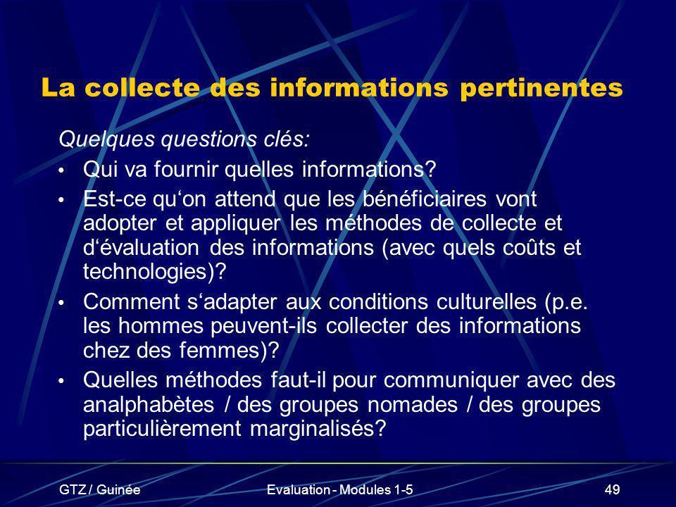 GTZ / GuinéeEvaluation - Modules 1-549 La collecte des informations pertinentes Quelques questions clés: Qui va fournir quelles informations? Est-ce q