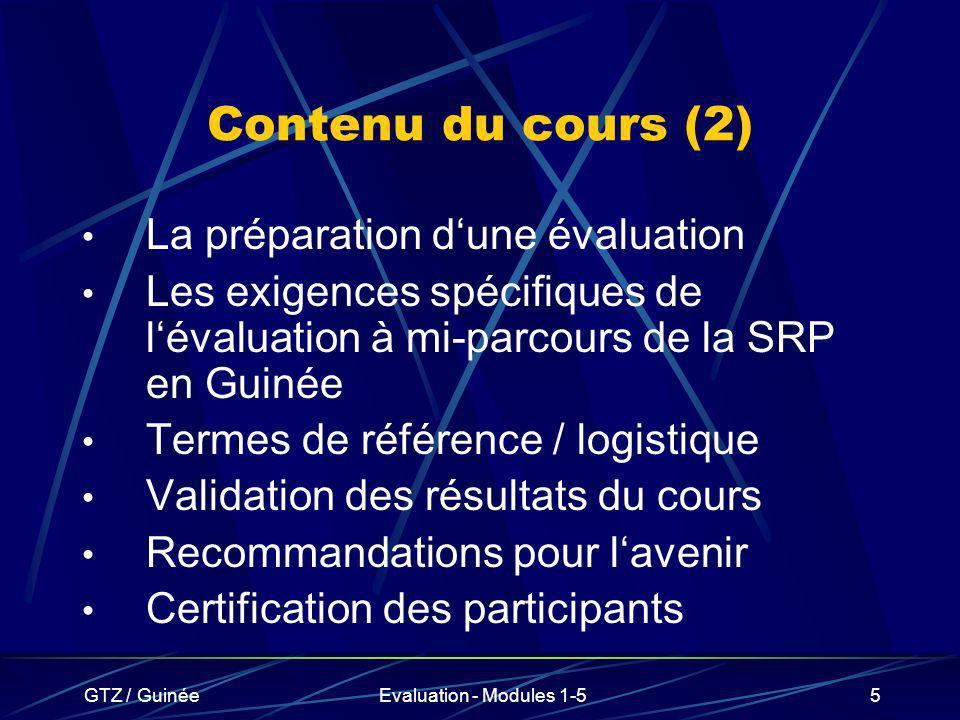 GTZ / GuinéeEvaluation - Modules 1-55 Contenu du cours (2) La préparation dune évaluation Les exigences spécifiques de lévaluation à mi-parcours de la