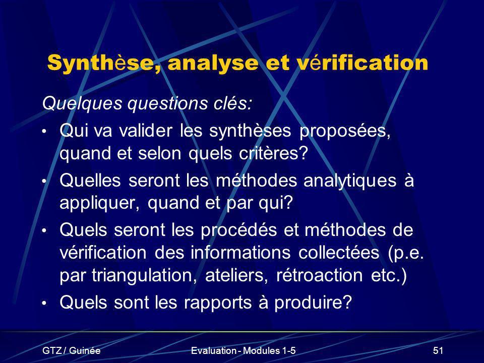 GTZ / GuinéeEvaluation - Modules 1-551 Synth è se, analyse et v é rification Quelques questions clés: Qui va valider les synthèses proposées, quand et