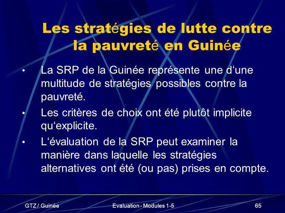 GTZ / GuinéeEvaluation - Modules 1-565 La SRP de la Guinée représente une dune multitude de stratégies possibles contre la pauvreté. Les critères de c