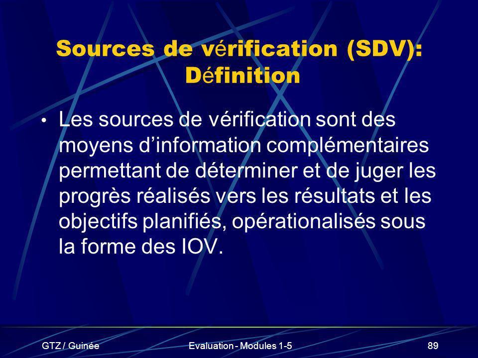 GTZ / GuinéeEvaluation - Modules 1-589 Sources de v é rification (SDV): D é finition Les sources de vérification sont des moyens dinformation compléme