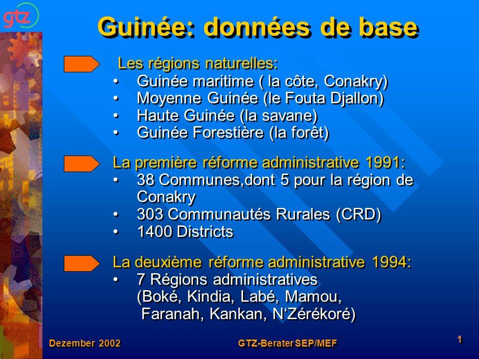 Dezember 2002 GTZ-Berater SEP/MEF 1 Guinée: données de base Les régions naturelles: Guinée maritime ( la côte, Conakry) Moyenne Guinée (le Fouta Djall
