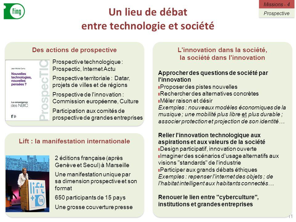 Un lieu de débat entre technologie et société 11 Des actions de prospective Lift : la manifestation internationale L'innovation dans la société, la so
