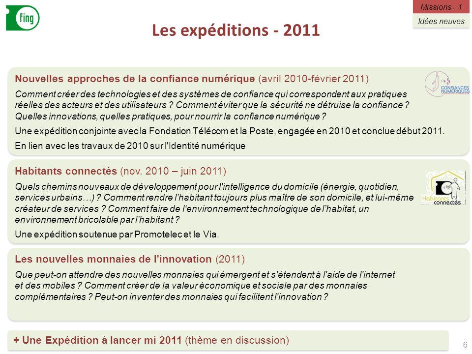 Les expéditions - 2011 6 Missions - 1 Idées neuves Nouvelles approches de la confiance numérique (avril 2010-février 2011) Comment créer des technolog