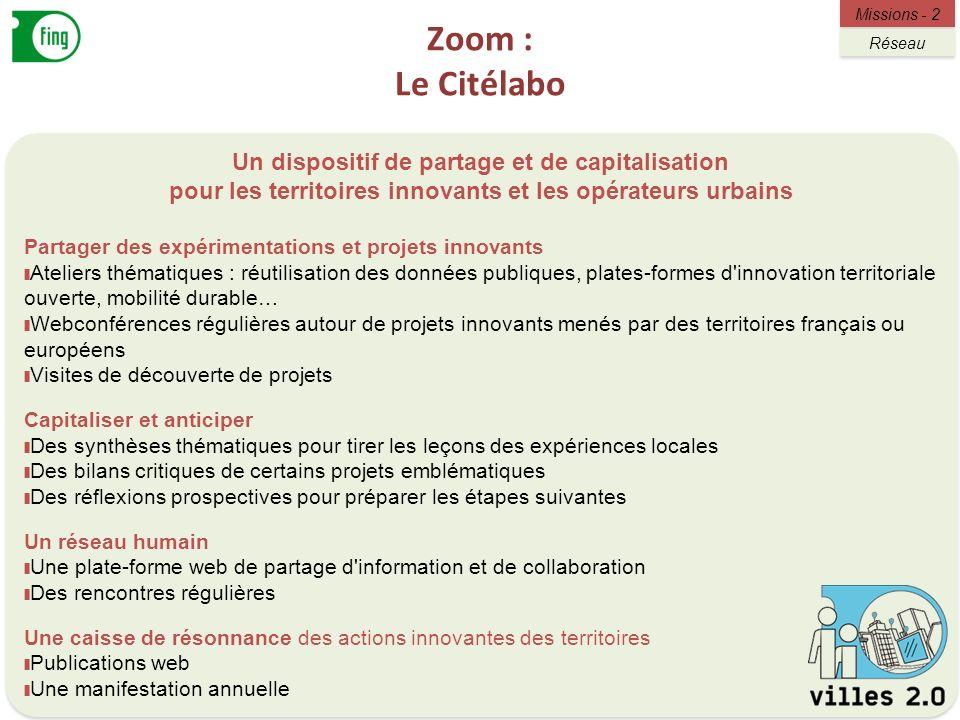Zoom : Le Citélabo 9 Missions - 2 Réseau Un dispositif de partage et de capitalisation pour les territoires innovants et les opérateurs urbains Partag