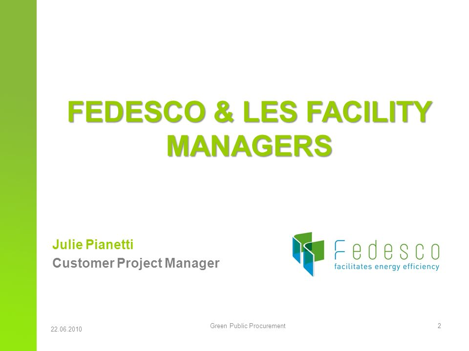 Green Public Procurement 2 Julie Pianetti Customer Project Manager FEDESCO & LES FACILITY MANAGERS 22.06.2010