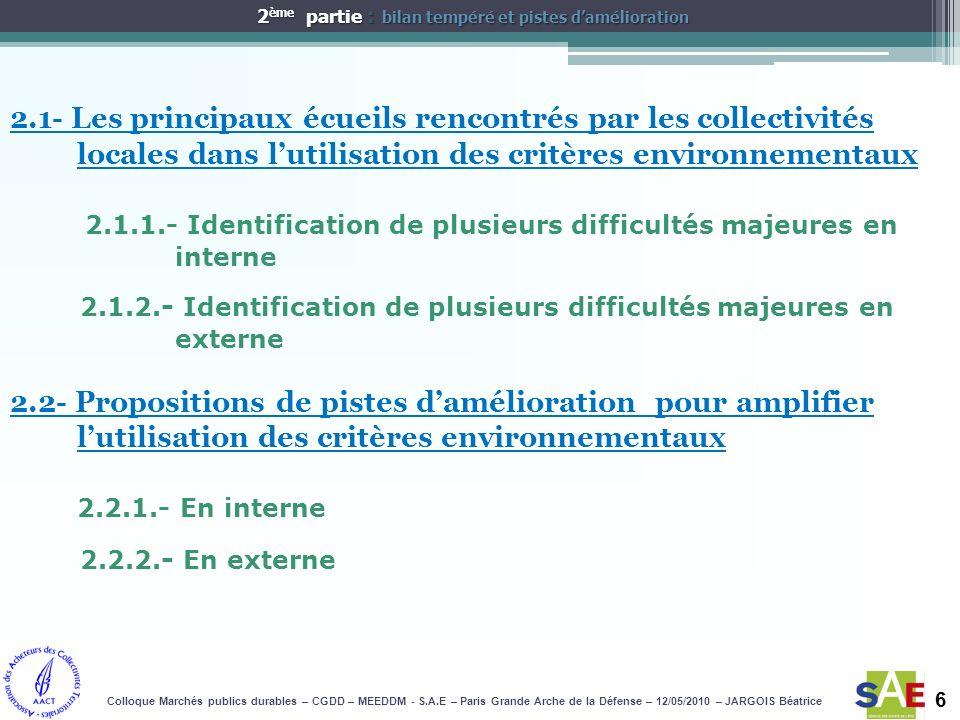 Merci de votre attention Merci de votre attention 7CONCLUSION Colloque Marchés publics durables – CGDD – MEEDDM - S.A.E – Paris Grande Arche de la Défense – 12/05/2010 – JARGOIS Béatrice
