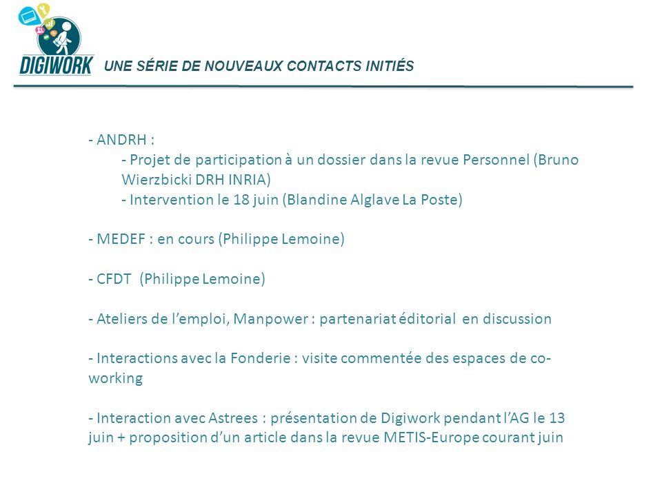 UNE SÉRIE DE NOUVEAUX CONTACTS INITIÉS - ANDRH : - Projet de participation à un dossier dans la revue Personnel (Bruno Wierzbicki DRH INRIA) - Interve