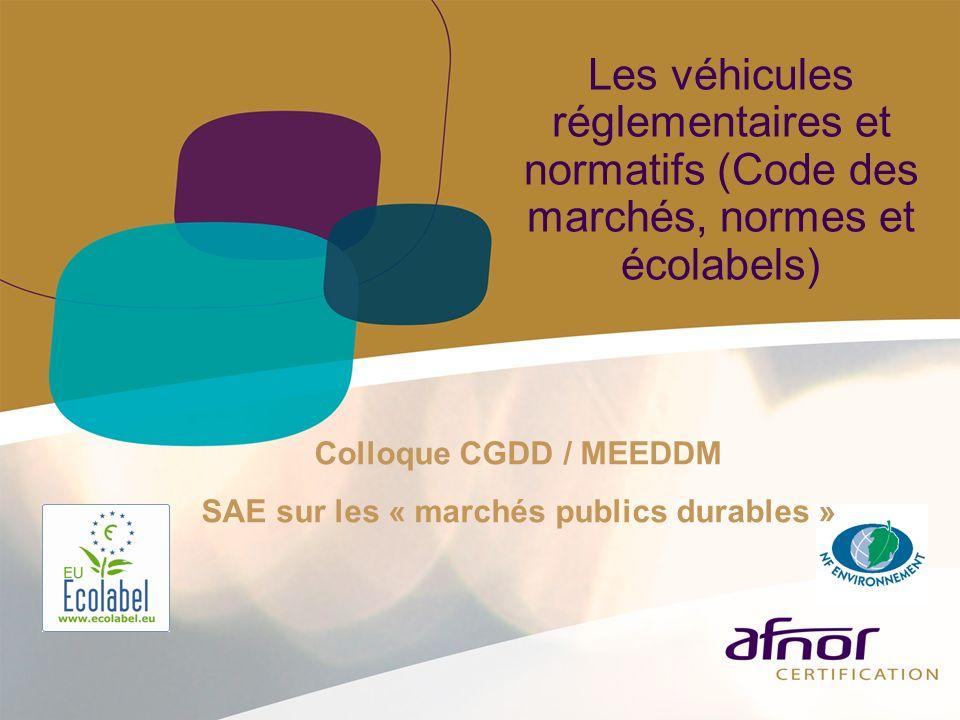 Les véhicules réglementaires et normatifs (Code des marchés, normes et écolabels) Colloque CGDD / MEEDDM SAE sur les « marchés publics durables »