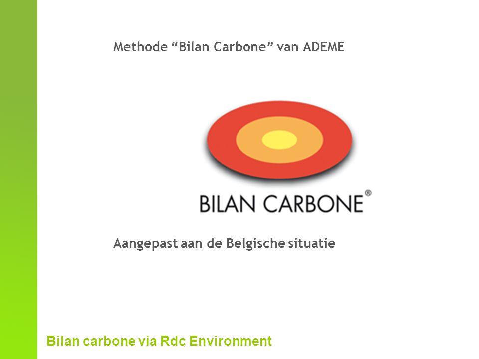 Bilan carbone via Rdc Environment Methode Bilan Carbone van ADEME Aangepast aan de Belgische situatie