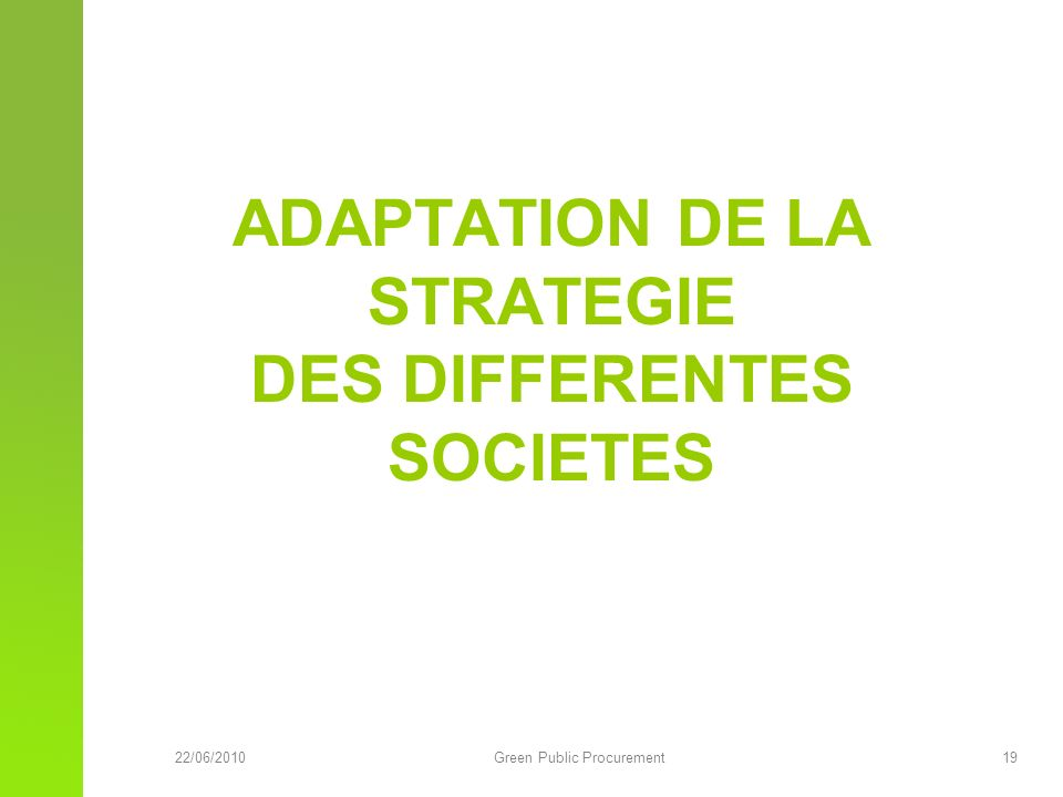 22/06/2010Green Public Procurement 19 ADAPTATION DE LA STRATEGIE DES DIFFERENTES SOCIETES