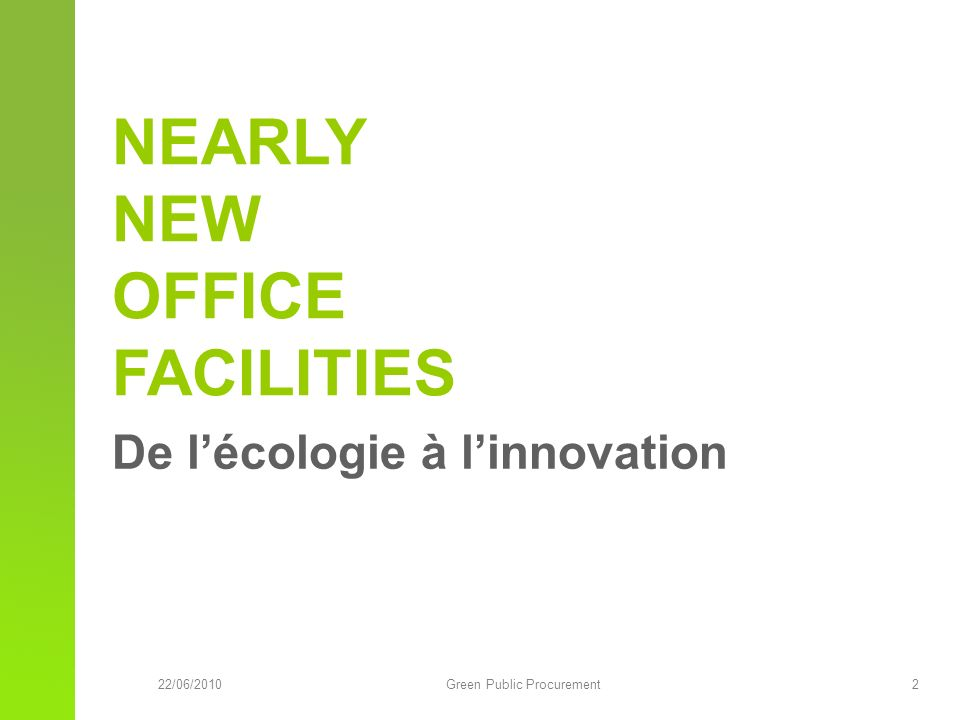 22/06/2010Green Public Procurement 2 De lécologie à linnovation NEARLY NEW OFFICE FACILITIES