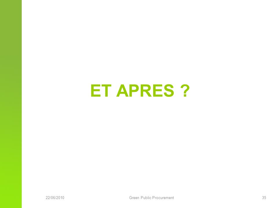 22/06/2010Green Public Procurement 35 ET APRES ?