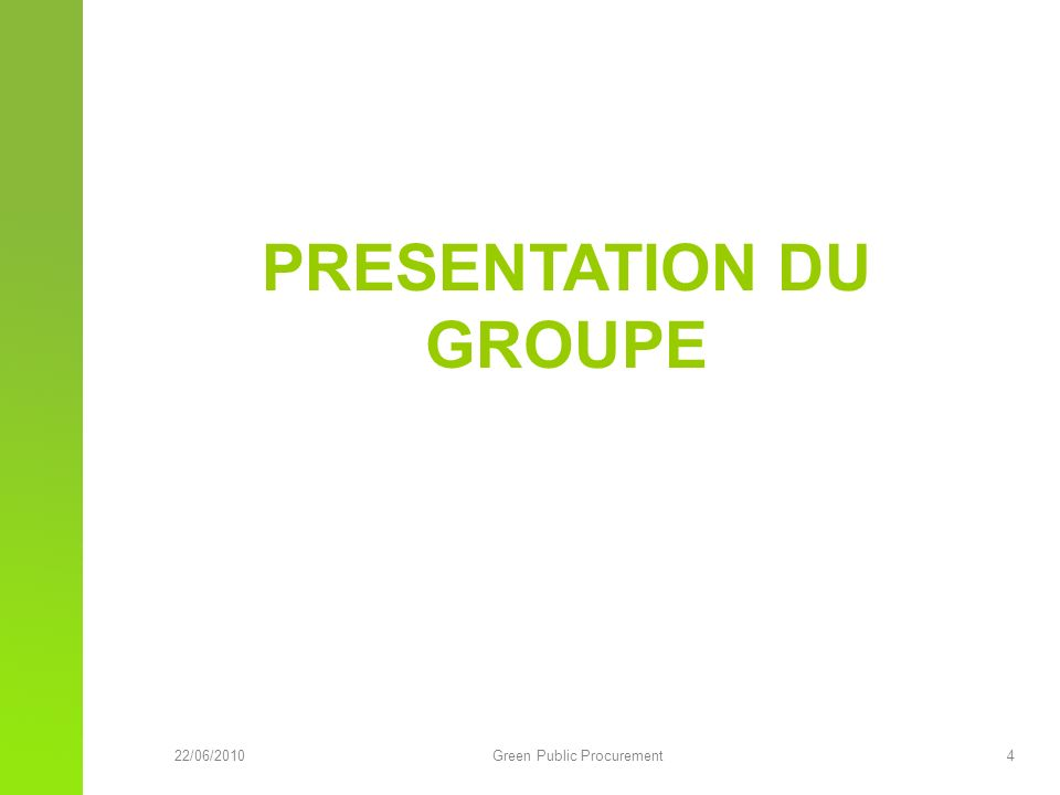 22/06/2010Green Public Procurement 4 PRESENTATION DU GROUPE