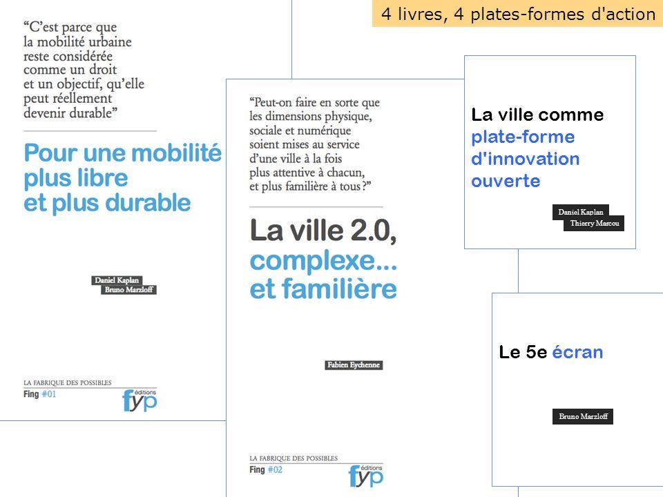4 livres, 4 plates-formes d action La ville comme plate-forme d innovation ouverte Le 5e écran Daniel Kaplan Thierry Marcou Bruno Marzloff
