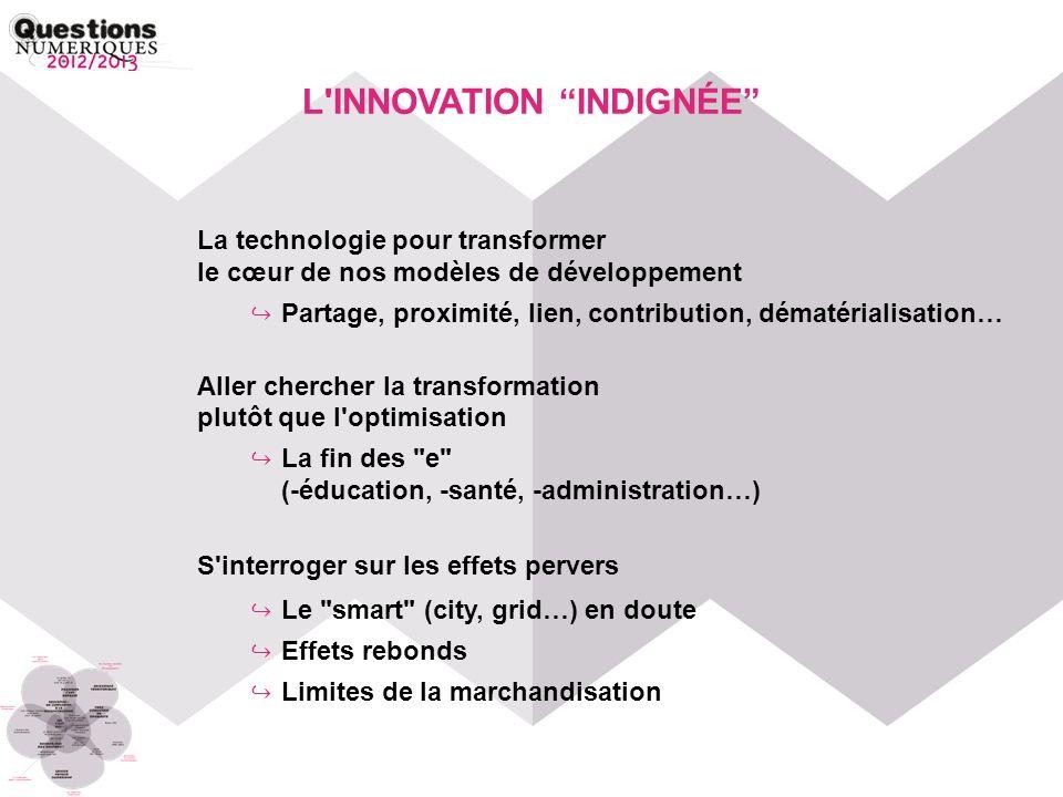 L'INNOVATION INDIGNÉE La technologie pour transformer le cœur de nos modèles de développement Partage, proximité, lien, contribution, dématérialisatio