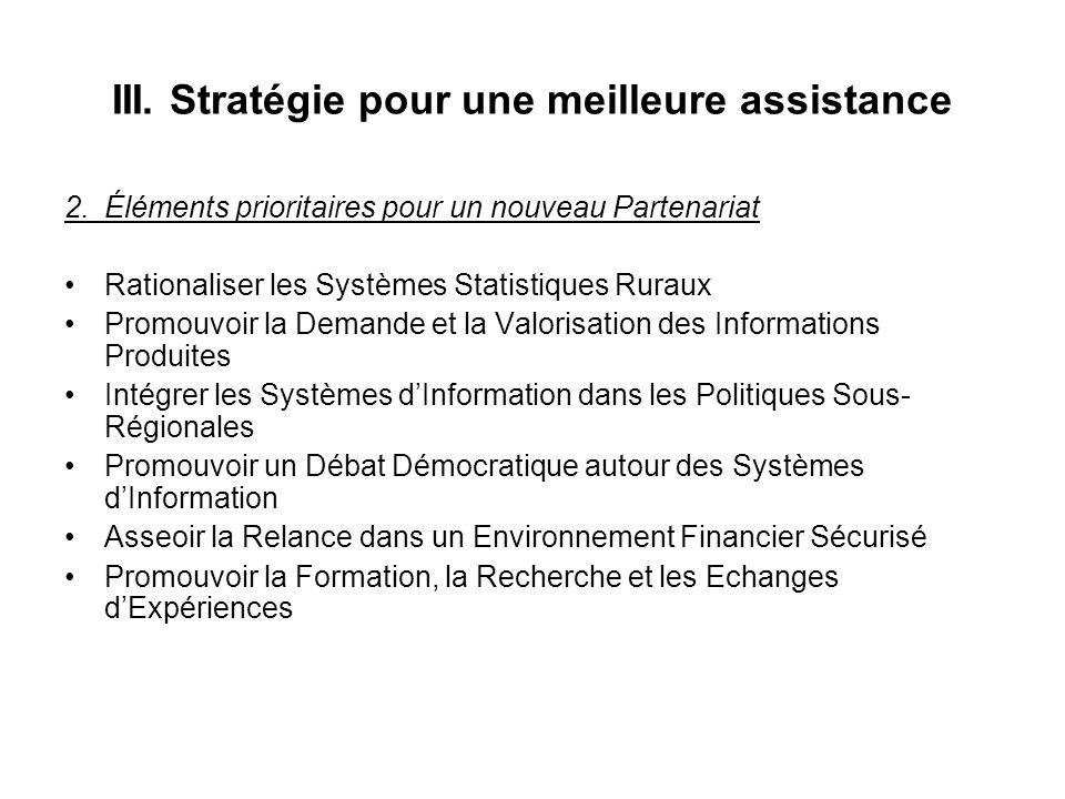 III. Stratégie pour une meilleure assistance 2.Éléments prioritaires pour un nouveau Partenariat Rationaliser les Systèmes Statistiques Ruraux Promouv
