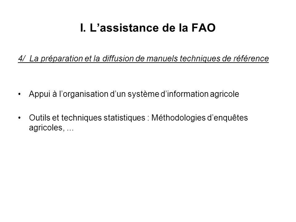 I. Lassistance de la FAO 4/ La préparation et la diffusion de manuels techniques de référence Appui à lorganisation dun système dinformation agricole