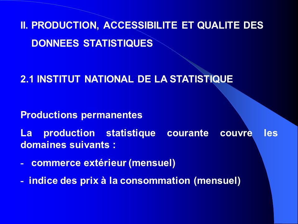 II. PRODUCTION, ACCESSIBILITE ET QUALITE DES DONNEES STATISTIQUES 2.1 INSTITUT NATIONAL DE LA STATISTIQUE Productions permanentes La production statis