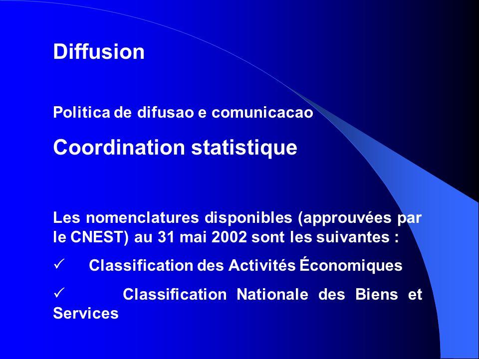 Diffusion Politica de difusao e comunicacao Coordination statistique Les nomenclatures disponibles (approuvées par le CNEST) au 31 mai 2002 sont les suivantes : Classification des Activités Économiques Classification Nationale des Biens et Services