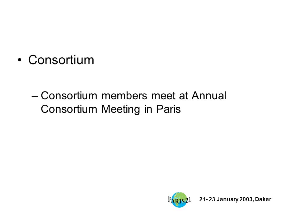 21- 23 January 2003, Dakar Consortium –Consortium members meet at Annual Consortium Meeting in Paris
