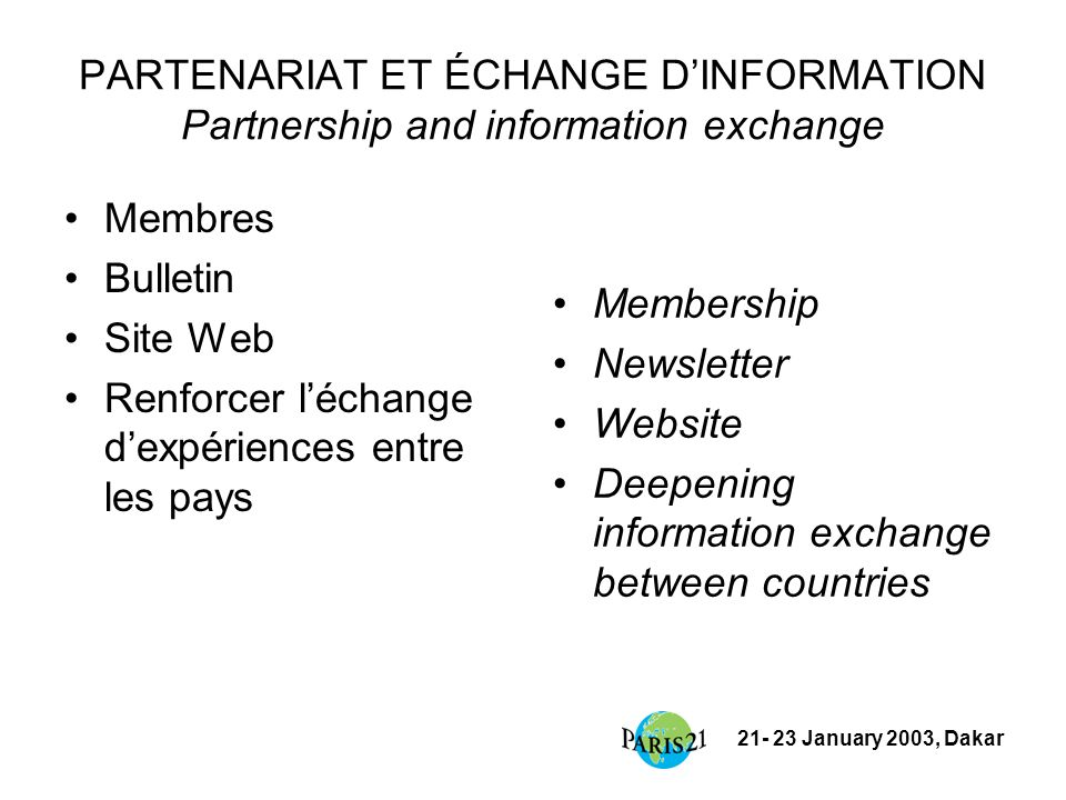 21- 23 January 2003, Dakar PARTENARIAT ET ÉCHANGE DINFORMATION Partnership and information exchange Membres Bulletin Site Web Renforcer léchange dexpé