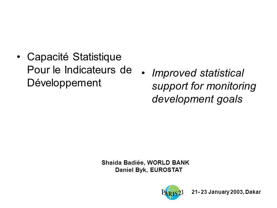 21- 23 January 2003, Dakar Capacité Statistique Pour le Indicateurs de Développement Improved statistical support for monitoring development goals Sha