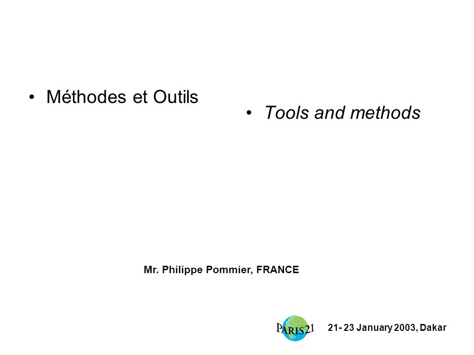 21- 23 January 2003, Dakar Méthodes et Outils Tools and methods Mr. Philippe Pommier, FRANCE