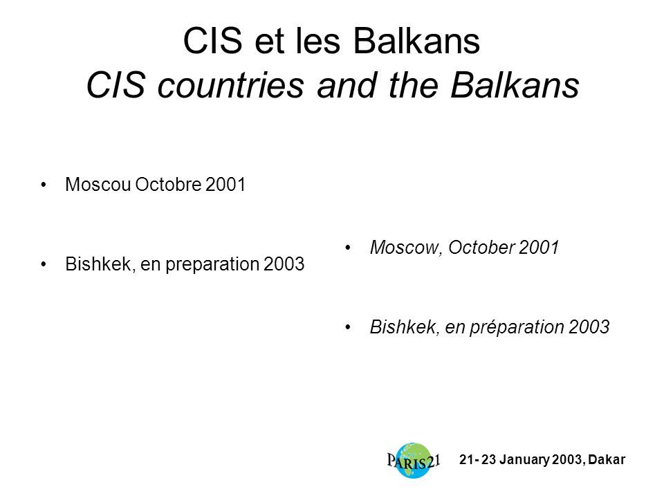 21- 23 January 2003, Dakar CIS et les Balkans CIS countries and the Balkans Moscou Octobre 2001 Bishkek, en preparation 2003 Moscow, October 2001 Bish