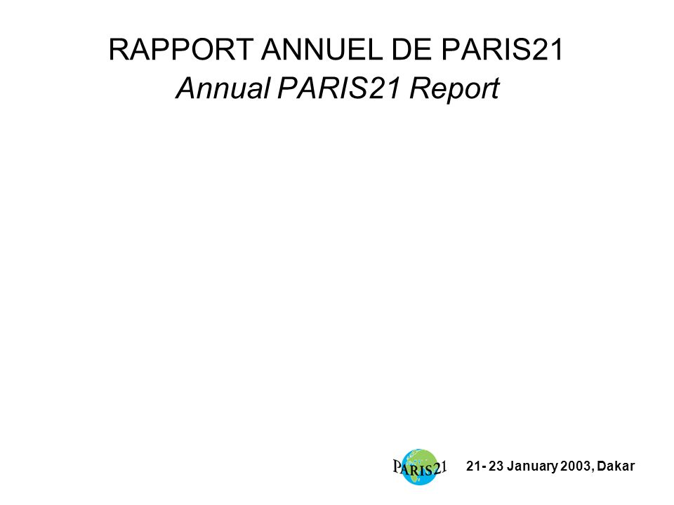21- 23 January 2003, Dakar RAPPORT ANNUEL DE PARIS21 Annual PARIS21 Report