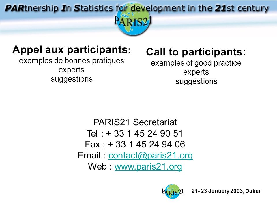 21- 23 January 2003, Dakar PARIS21 Secretariat Tel : + 33 1 45 24 90 51 Fax : + 33 1 45 24 94 06 Email : contact@paris21.org Web : www.paris21.orgcont
