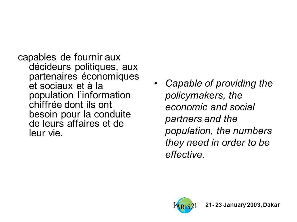 21- 23 January 2003, Dakar capables de fournir aux décideurs politiques, aux partenaires économiques et sociaux et à la population linformation chiffrée dont ils ont besoin pour la conduite de leurs affaires et de leur vie.