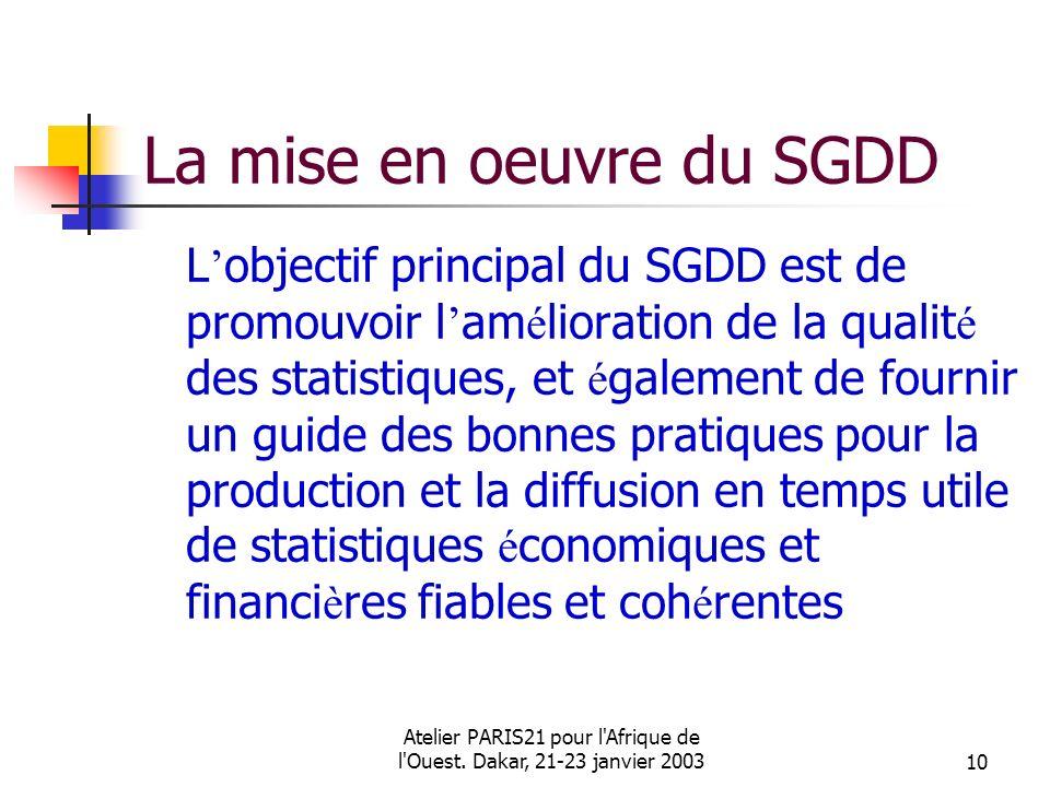 Atelier PARIS21 pour l'Afrique de l'Ouest. Dakar, 21-23 janvier 200310 La mise en oeuvre du SGDD L objectif principal du SGDD est de promouvoir l am é