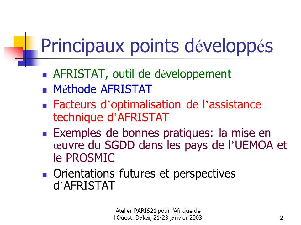 Atelier PARIS21 pour l'Afrique de l'Ouest. Dakar, 21-23 janvier 20032 Principaux points d é velopp é s AFRISTAT, outil de d é veloppement M é thode AF