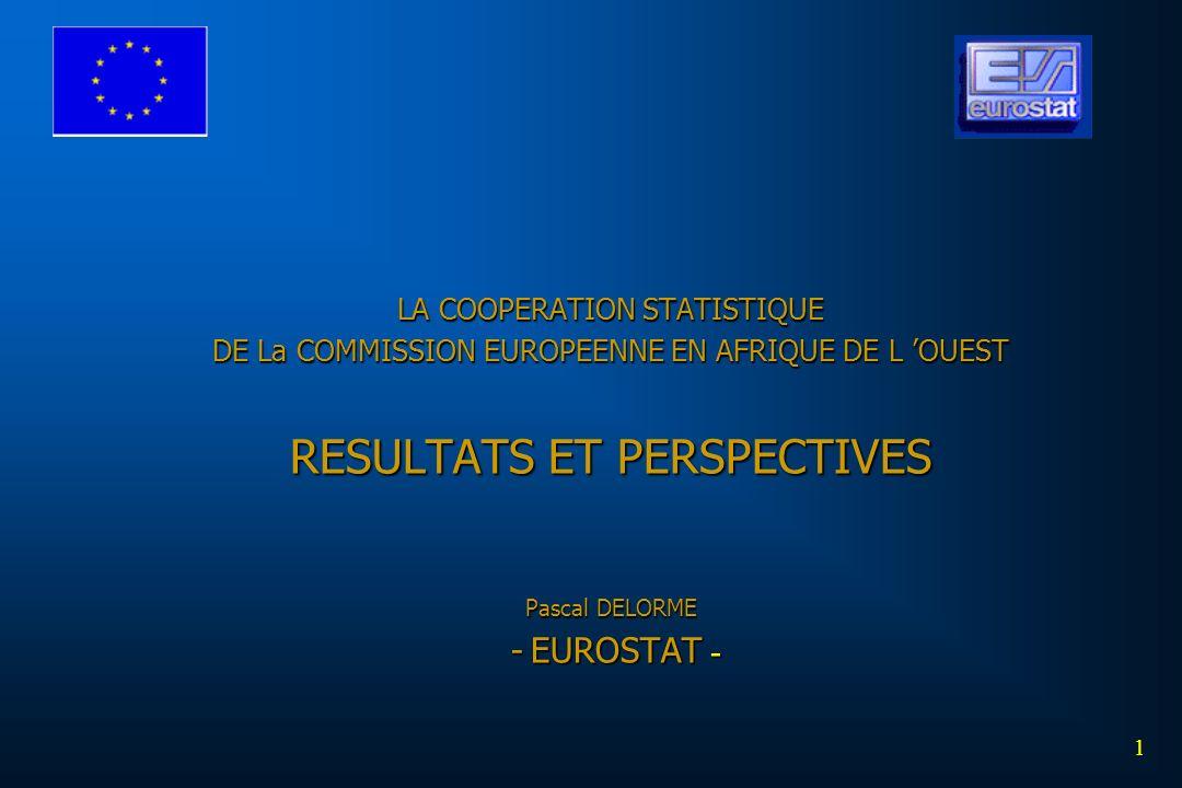 LA COOPERATION STATISTIQUE DE La COMMISSION EUROPEENNE EN AFRIQUE DE L OUEST RESULTATS ET PERSPECTIVES Pascal DELORME - EUROSTAT - 1